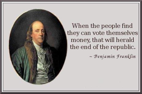benjamin-franklin-when-the-people-find-they-can-vote-themselves-money-that-will-herald-the-end-of-the-republic