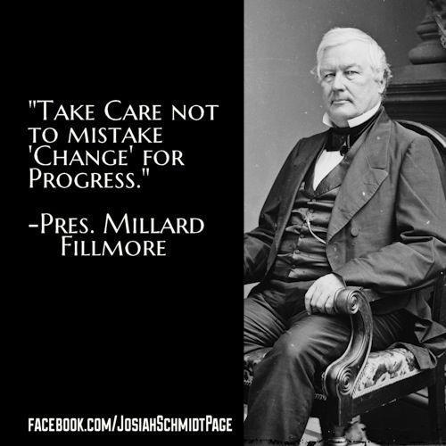 millard-fillmore-take-care-not-to-mistake-change-for-progress