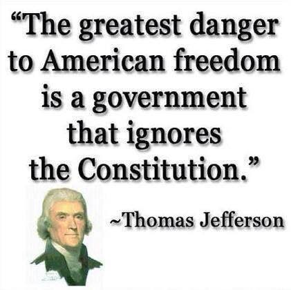the-greatest-danger-to-american-freedom-is-a-government-that-ignores-the-constitution